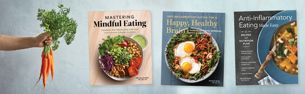 Books by Michelle Babb: Mastering Mindful Eating, Happy Healthy Brain, Anti-Inflammatory Eating