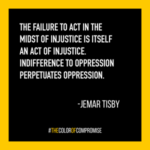 failure to act in the midst of injustice is itself an act of injustice.