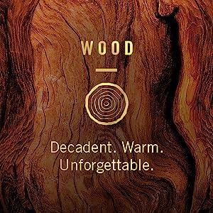 Wood. Decadent. Warm. Unforgettable