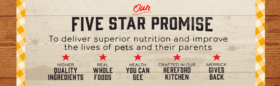 Merrick's Five Star Promise to deliver superior nutrition and improve lives of pets and their