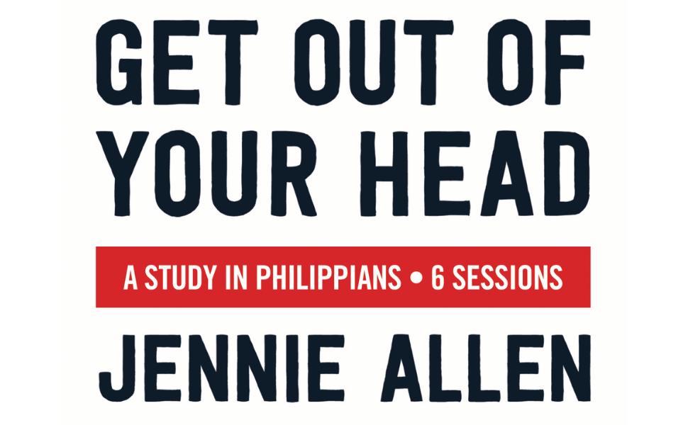 Get Out of Your Head, Philippians, Jennie Allen, Bible Study