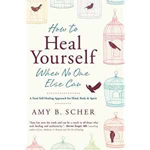 How to Heal Yourself When No One Else Can, Amy B. Scher