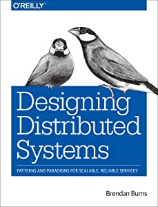 Amazon Com Designing Distributed Systems Patterns And Paradigms For Scalable Reliable Services Ebook Burns Brendan Kindle Store