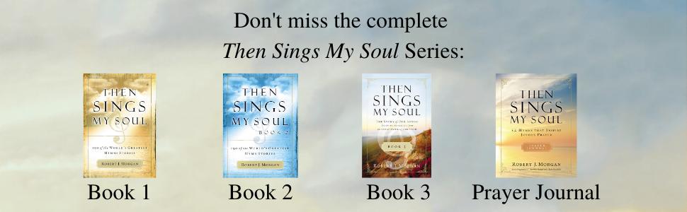 then sings my soul; then sings my soul series; robert j morgan; robert morgan books; hymns