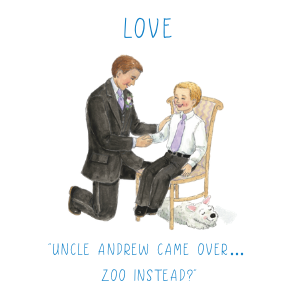 """Love - """"Uncle Andrew came over...zoo instead?"""""""