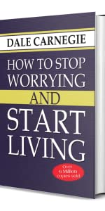 How to Stop Worrying and Start Living: Dale Carnegie: Seven Ways to Cultivate A Mental Attitude