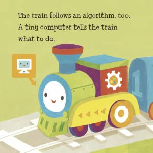 The train follows an algorithm too! A tiny computer tells the train what to do.