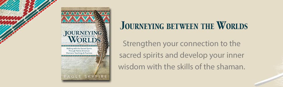 shamanism, journeying between the worlds, eagle skyfire, shaman, shamanic practice