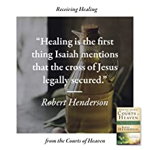 receiving healing from the courts of heaven robert henderson