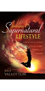 Developing a Supernatural Lifestyle Kris Vallotton