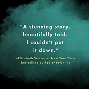 """""""A stunning story, beautifully told. I couldn't put it down."""" - Elizabeth Wetmore"""