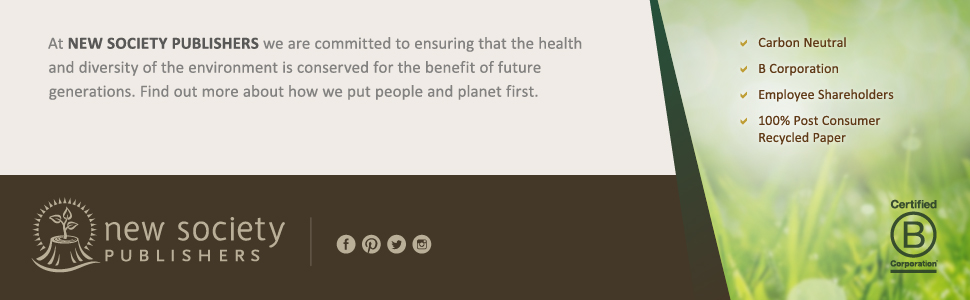 At New Society Publishers we are committed to ensuring the health of the environment