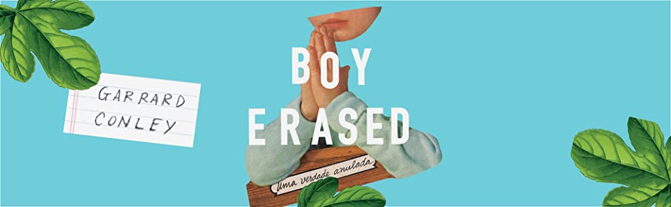 Boy erased, Uma verdade anulada, LGBT, Cura Gay, Biografia, terapia de conversão, Garrard Conley