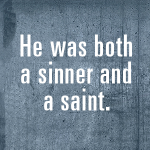 He was both a sinner and a saint