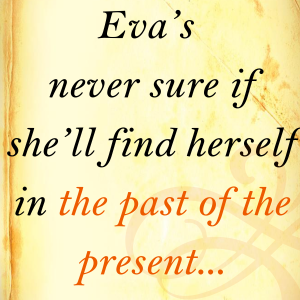 Eva's never sure if she'll find herself in the past of the present...