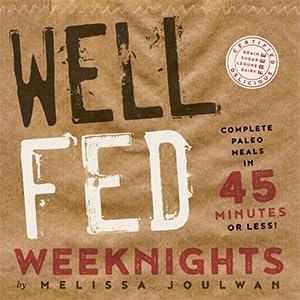Well Fed Weeknights, paleo, paleo recipes, Whole30