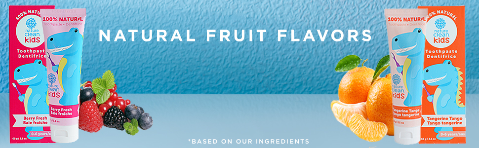 natural fruit flavors in our toothpaste