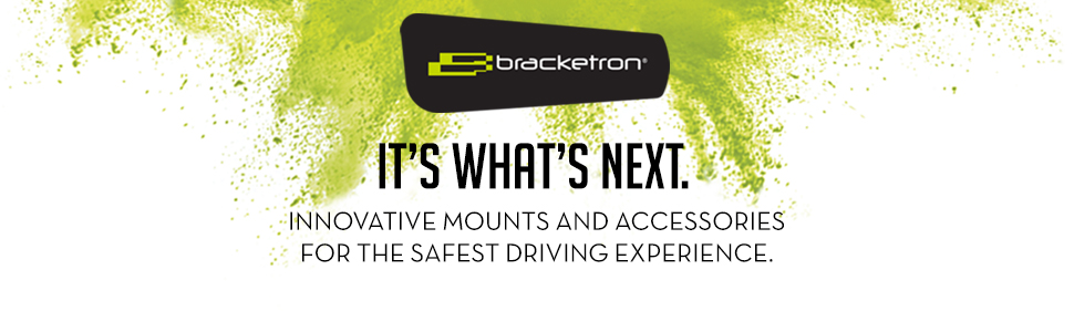 Bracketron It's What's next innovative mounts and accessories for the safe safest driving experience