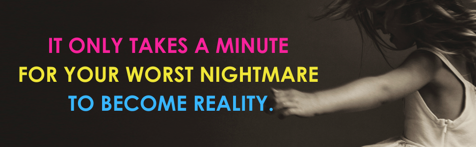 It only takes a minute for your worst nightmare to become reality