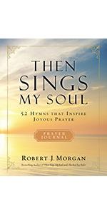 then sings my soul prayer journal by robert j morgan