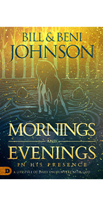 Mornings and Evenings in His Presence Bill Johnson Beni Johnson
