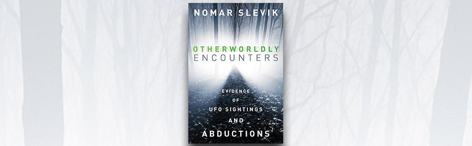 Otherworldly Encounters, nomar slevik, aliens, ufos, ufo sightings, paranormal, true ufo accounts