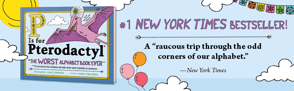 """New York Times Bestseller! A - P Is For Pterodactyl: The Worst Alphabet Book Ever""""raucous trip through the odd corners of the alphabet"""" New York Times"""