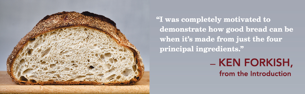 I was completely motivated to demonstrate how good bread can be.... Ken Forkish, from Introduction