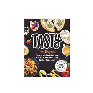 Tasty Das Original Genial einfach kochen mit den beliebtesten Tasty-Rezepten