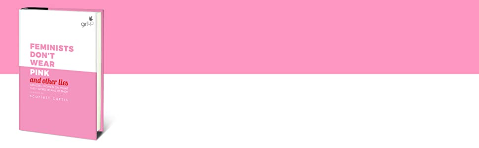 feminists dont wear pink, scarlett curtis, and other lies, feminists dont wear pink