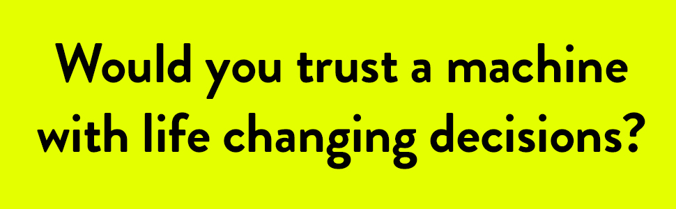 would you trust a machine with life changing decisions