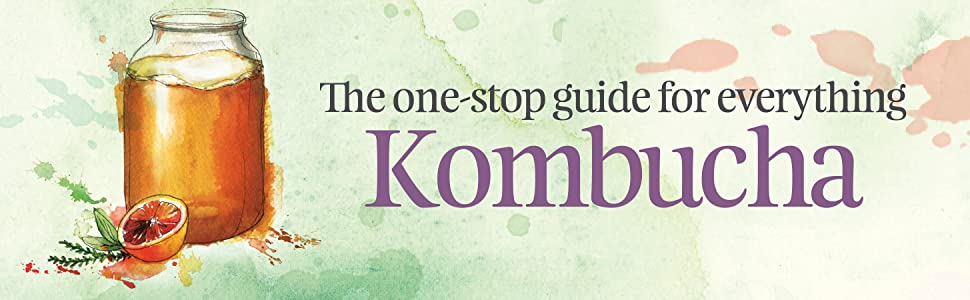 The One-Stop Guide for Everything Kombucha