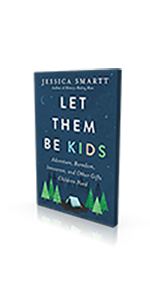 Let Them Be Kids Adventure Boredom Innocence And Other Gifts Children Need Kindle Edition By Smartt Jessica Religion Spirituality Kindle Ebooks Amazon Com