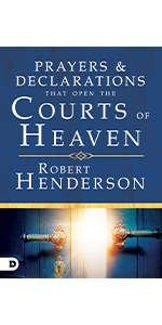 prayers and declarations that open the courts of heaven robert henderson