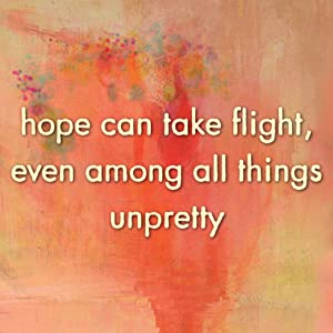 hope can take flight, even among all things unpretty