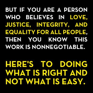 But if you are a person who believes in love, justice, integrity, and equality for all people, then