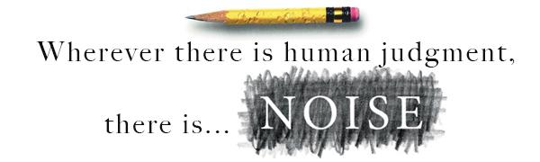 Noise: A Flaw in Human Judgment: Kahneman, Daniel, Sibony, Olivier,  Sunstein, Cass R.: 9780316451406: Amazon.com: Books