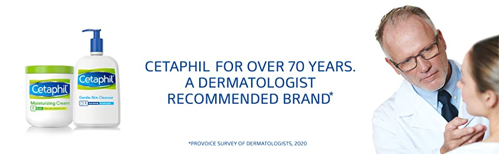 Cetaphil is a Dermatologist Recommended brand for over 70 years.