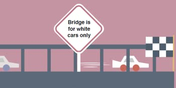 """Race cars on a bridge to the finish line with a sign that says """"Bridge is for white cars only."""""""