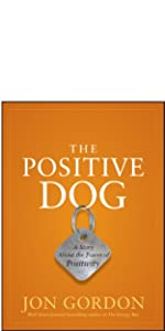 positive dog, jon gordon, jon gordon guides, jon gordon books, jon gordon fables