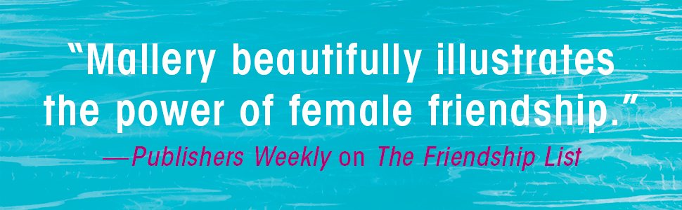 """""""Mallery beautifully illustrates the power of female friendship."""" —Publishers Weekly..."""