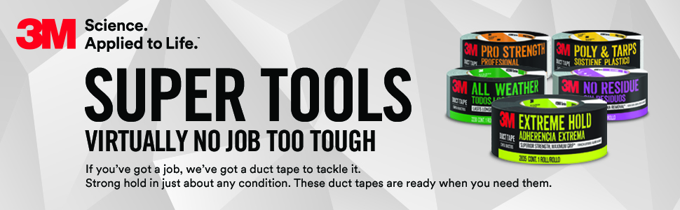 3M Super Tools Virtually no job too tough.  If you've got a job, we've got a duct tape to tackle it.