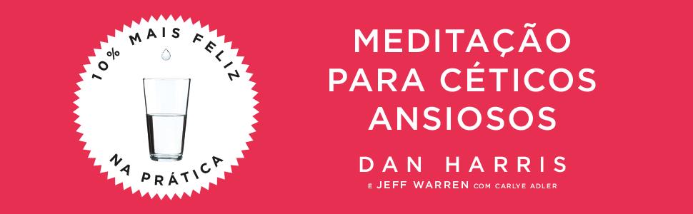 10% mais feliz, dan harris, meditação para céticos ansisos
