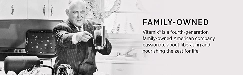 Vitamix is a fourth generation family-owned American company, passionate about liberating life