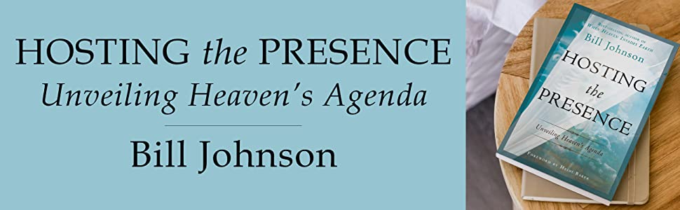hosting the presence unveiling heaven's agenda bill johnson