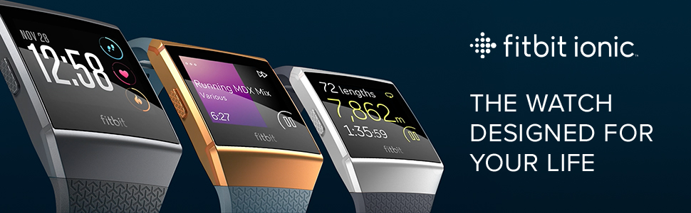 fitbit Ionic, the watch designed for your life