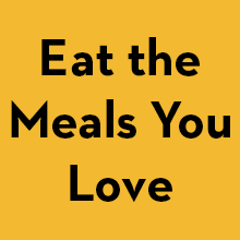 eat the meals you love