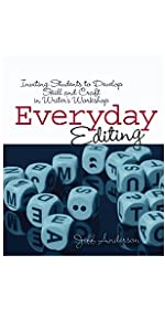 Everyday Editing: Inviting Students to Develop Skill and Craft in Writer's Workshop
