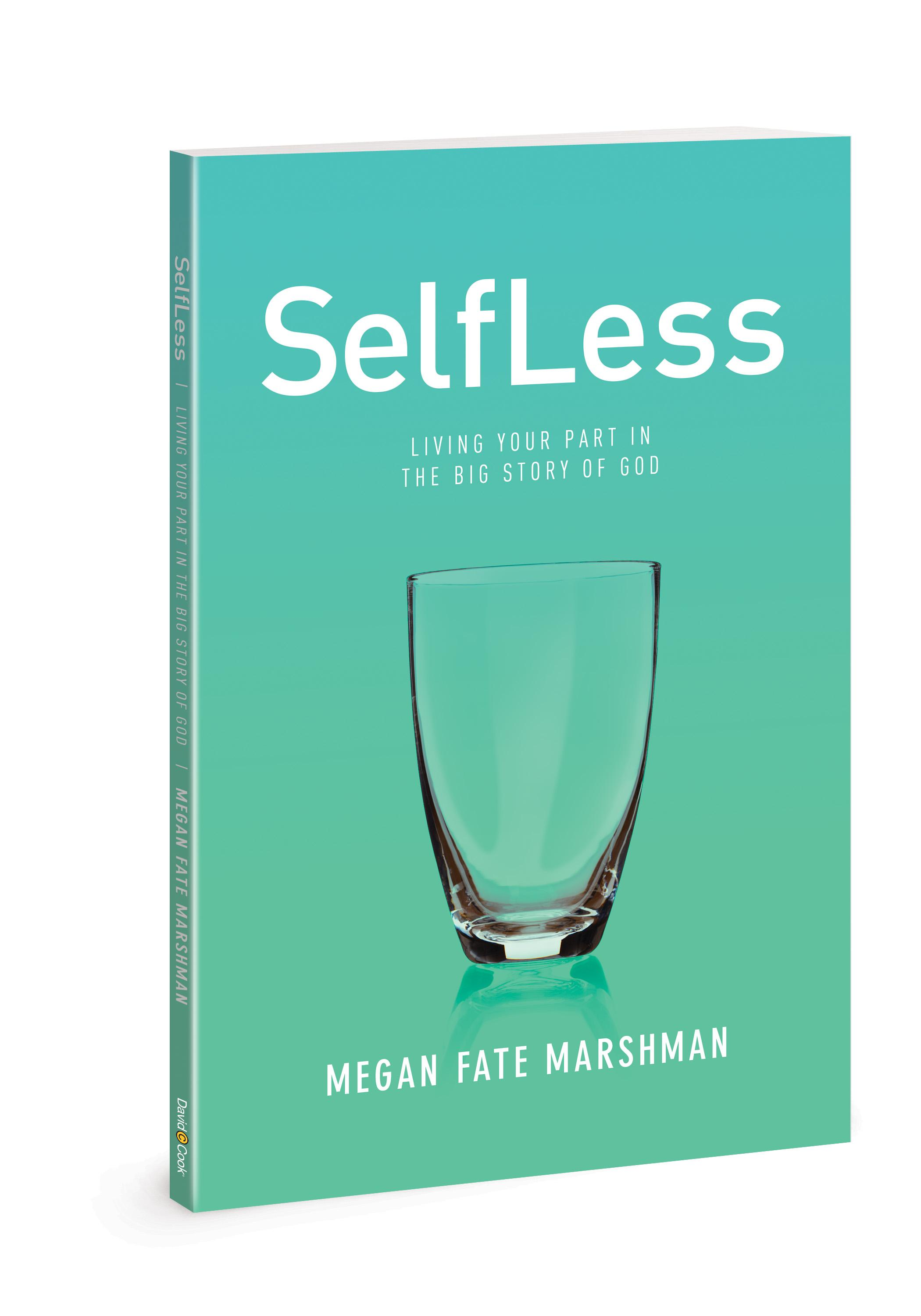 SelfLess Living Your Part in the Big Story of God Megan Marshman