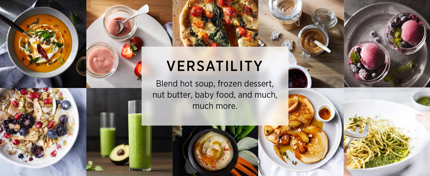 Versatility: Blend hot soup, frozen dessert, nut butter, baby food, and much, much more.